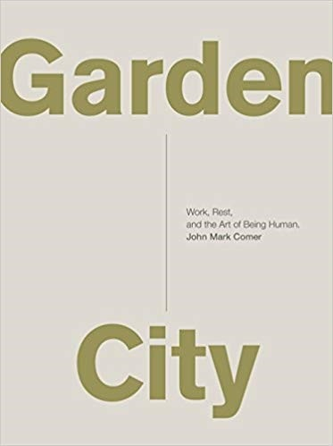 Garden City: Work, Rest and the Art of Being Human